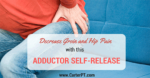 Decrease Groin and Hip Pain with this Adductor Self-Release