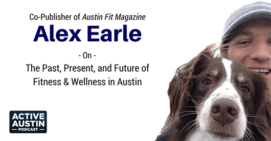 AAP 002: Alex Earle of Austin Fit Magazine – Stories of an Ever Changing Decade of Fitness and Activity in Austin