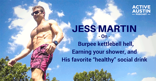 "From Corporate Misery to Growing a Fitness Community in Austin: Talking Nutrition, ""Healthy"" Alcoholic Drinks, And Earning Your Shower with Jess Martin"