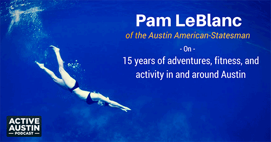 Pam LeBlanc of the Austin American-Statesman – on 14 years of covering fitness, health, and adventure in and around Austin